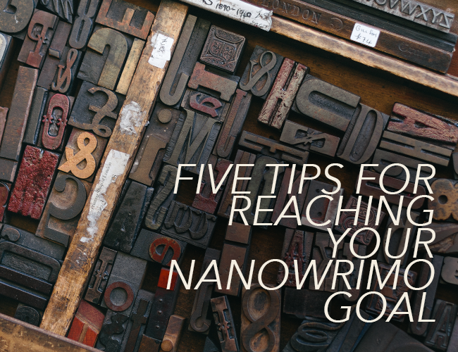 Five Tips for Reaching Your NaNoWriMo Goal