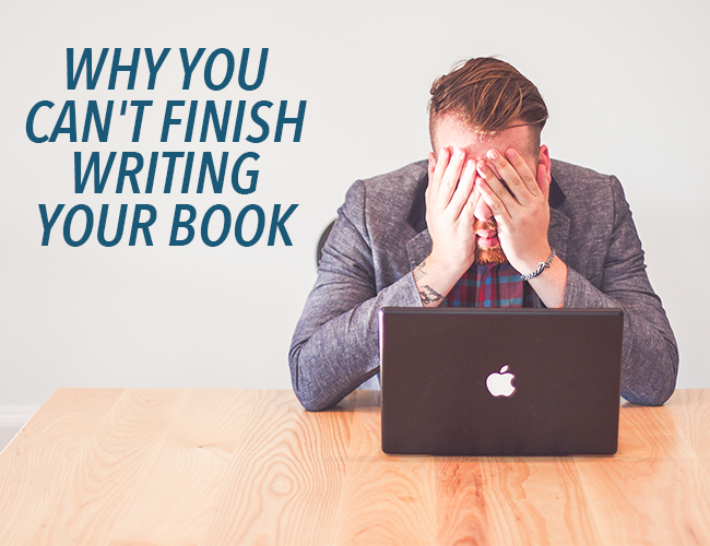 Why You Can't Finish Writing Your Book