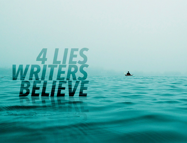 4 Lies Writers Believe