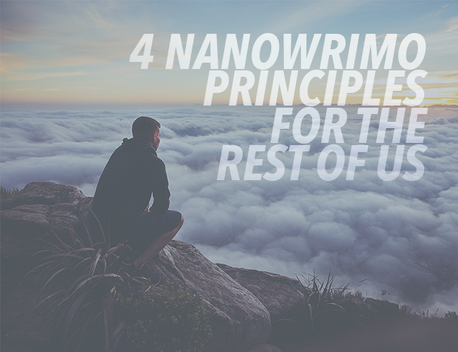 4 NaNoWriMo Principles for the Rest of Us