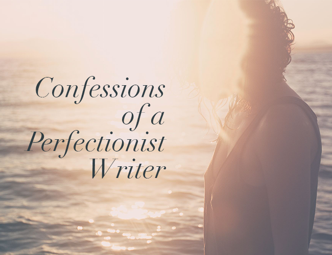 Confessions of a Perfectionist Writer