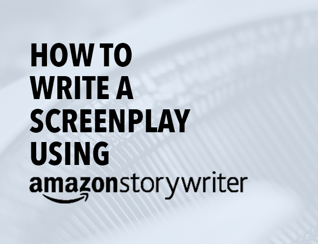 How To Write A Screenplay Using Amazon Storywriter
