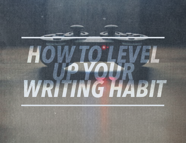 How to Level Up Your Writing Habit