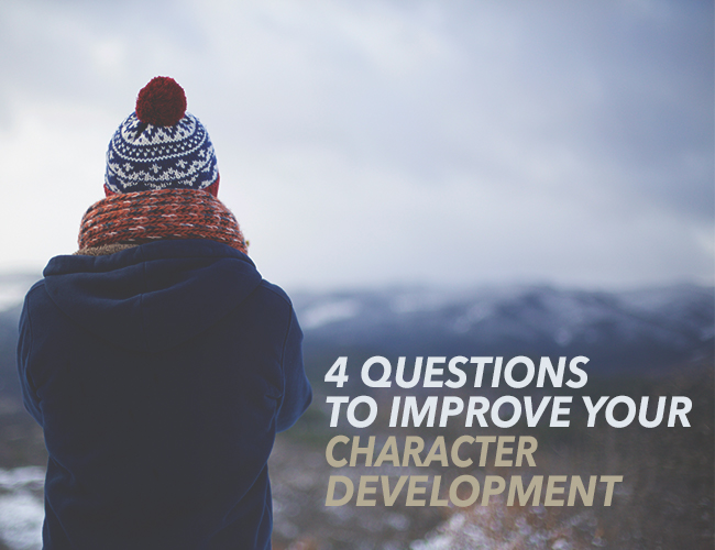 4 Questions to Improve Your Character Development
