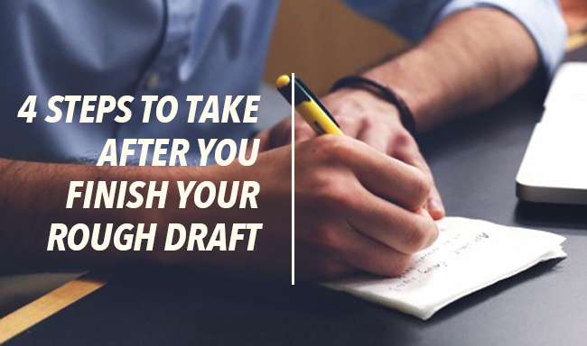 4 Steps to take After You Finish Your Rough Draft