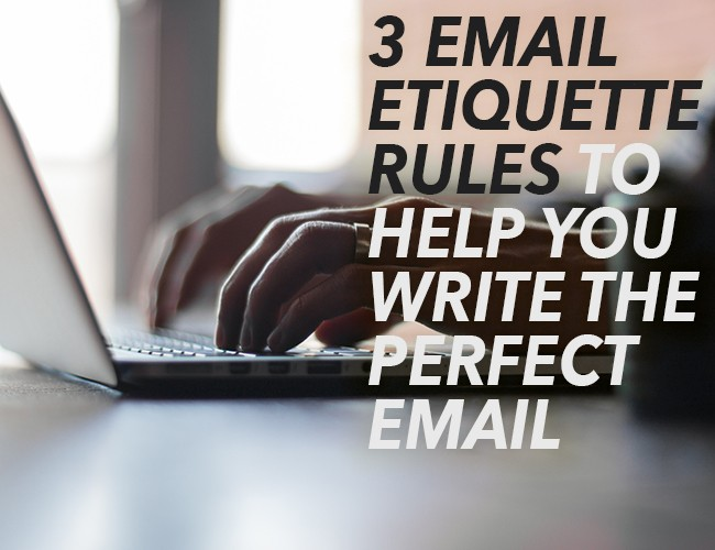 3 Email Etiquette Rules to Help You Write the Perfect Email