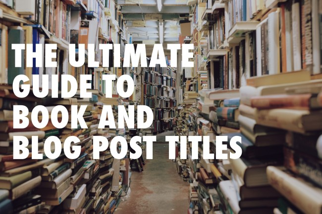 The Ultimate Guide to Book and Blog Post Titles