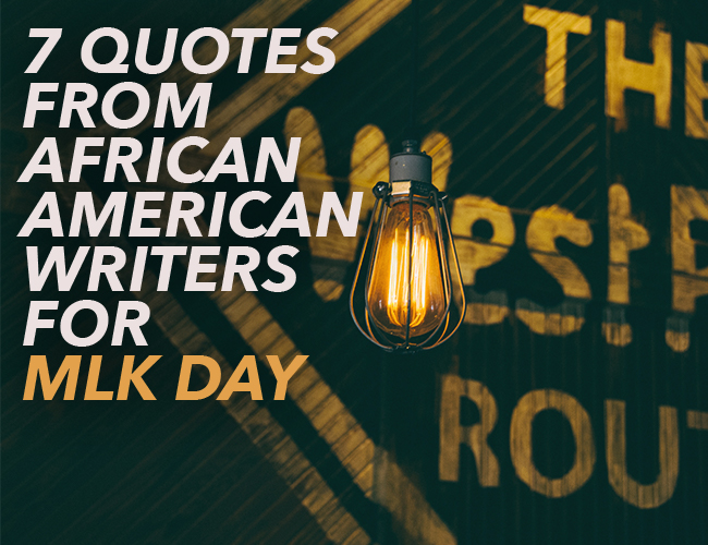 7 Quotes from African American Writers for MLK Day