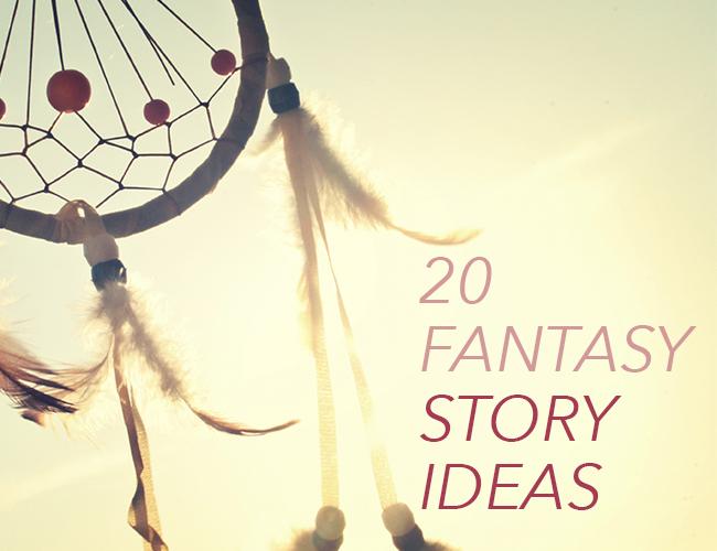 20 Fantasy Story Ideas