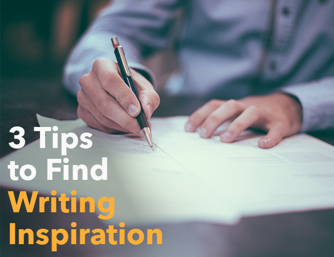 3 Quick Tips to Find Writing Inspiration