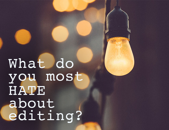 What do you hate most about editing