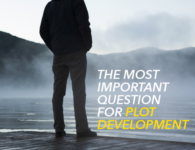The Most Important Question for Plot Development