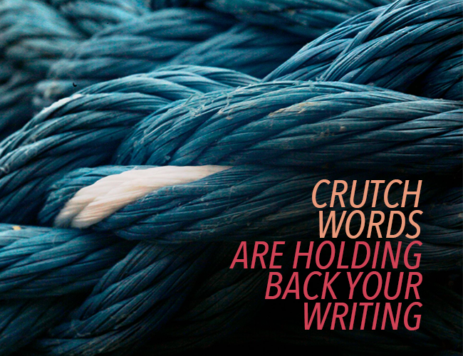 How Crutch Words Are Holding Back Your Writing
