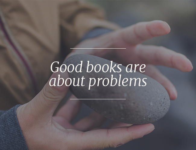 Good Books Are About Problems