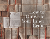 How to Outwrite Your Inner Critic
