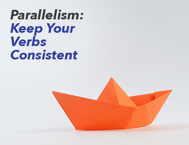 Parallelism: Keep Your Verb Tenses Consistent