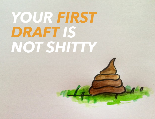 Practice makes perfect shitty first draft