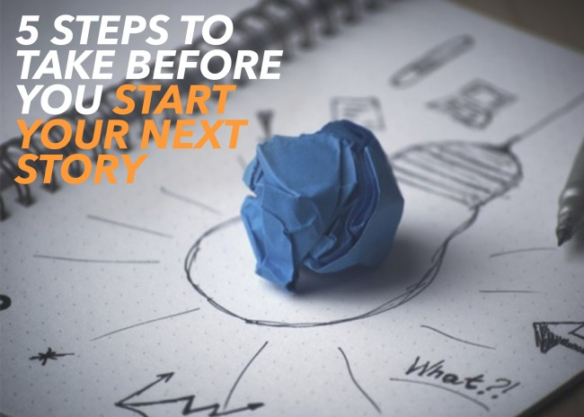 5 Steps to Take Before You Start Your Next Story