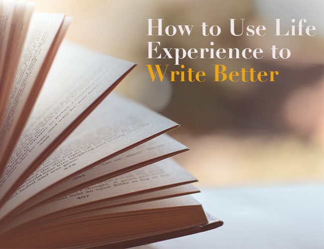 How to Use Life Experience to Write Better