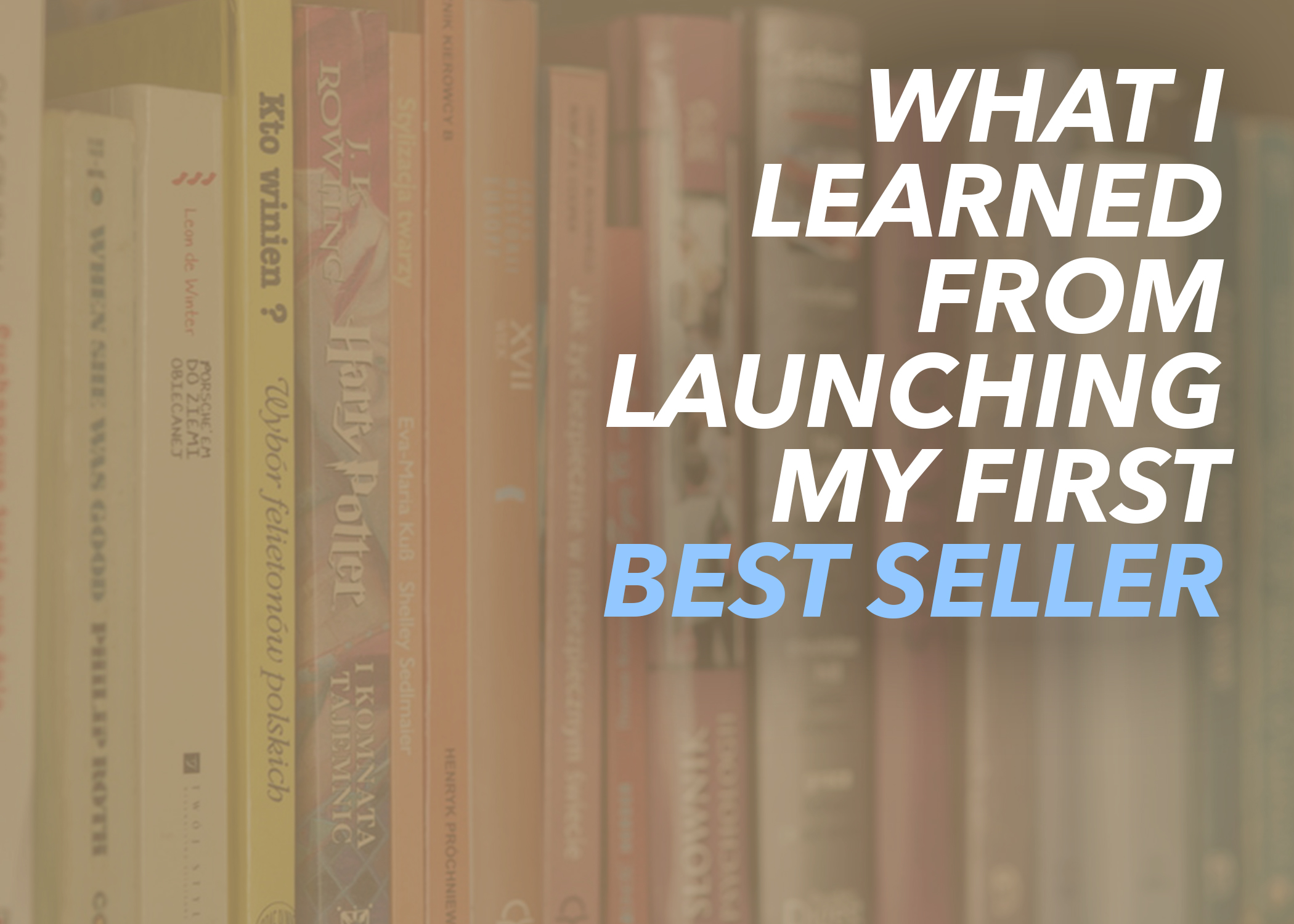 What I Learned from Launching My First Best Seller