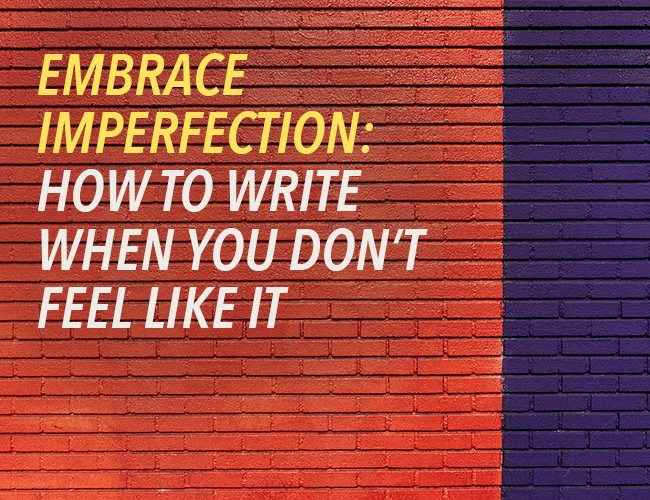 write when you don't feel like it