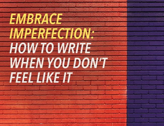 write when you don't feel like it