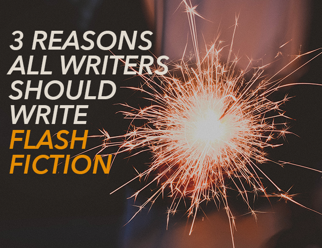 3 Reasons All Writers Should Write Flash Fiction