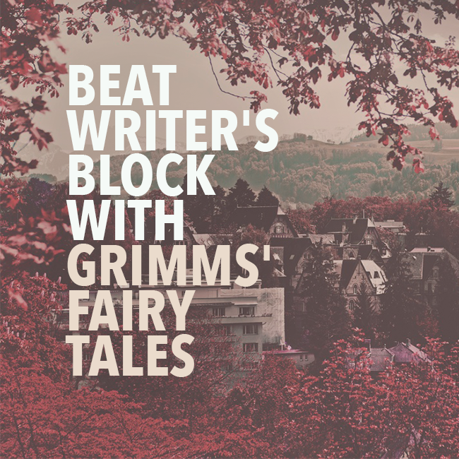 Beat Writer's Block with Grimms' Fairy Tales