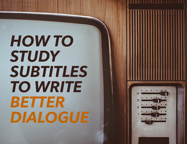 How to Study Subtitles to Write Better Dialogue
