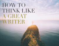 How to Think Like a Great Writer