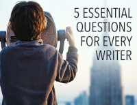 5 Essential Questions for Every Writer