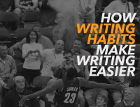 How Writing Habits Can Make Your Writing Easier