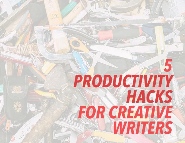 5 Productivity Hacks for Creative Writers