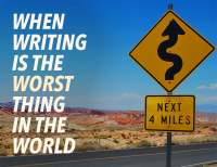 Writing Process: When Writing Is the Worst Thing in the World