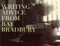 Writing Advice from Ray Bradbury