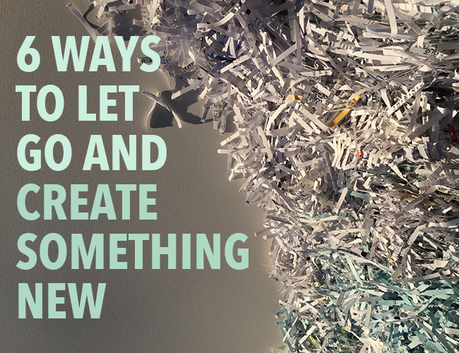 Writer: 6 Ways to Let Go of Past Writing and Create Something New