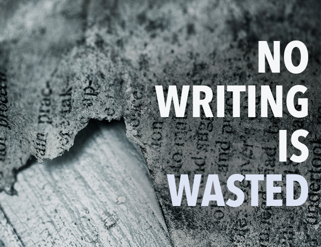 No Writing Is Wasted