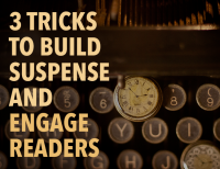 3 Tricks to Build Suspense and Engage Readers