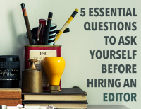 Edit: 5 Essential Questions to Ask Yourself Before Hiring an Editor
