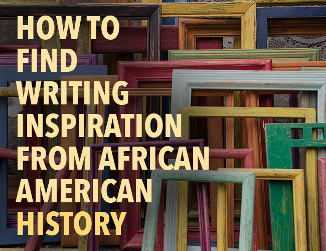How to Find Writing Inspiration from African American History