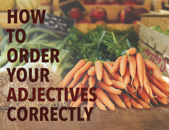 How to Order Your Adjectives Correctly