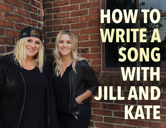 How to Write a Song With Jill and Kate