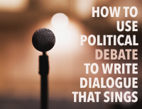 How to Use Political Debate to Write Dialogue That Sings