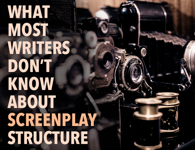 What Most Writers Don't Know About Screenplay Structure