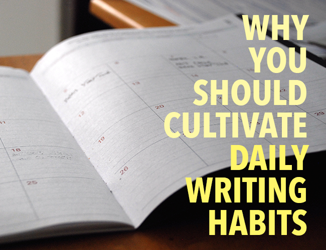Why You Should Cultivate Daily Writing Habits