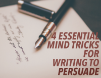 The Persuasive Essay: 4 Essential Mind Tricks for Writing to Persuade