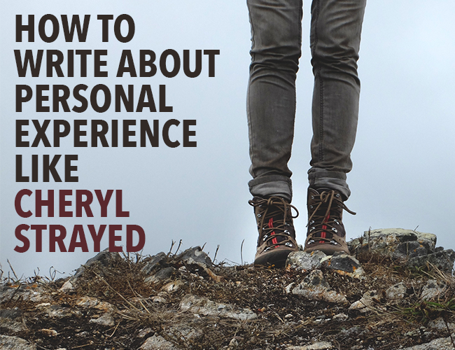 Memoir: How to Write About Personal Experience Like Cheryl Strayed