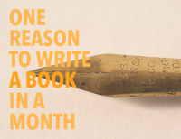 One Reason to Write a Book in a Month This NaNoWriMo