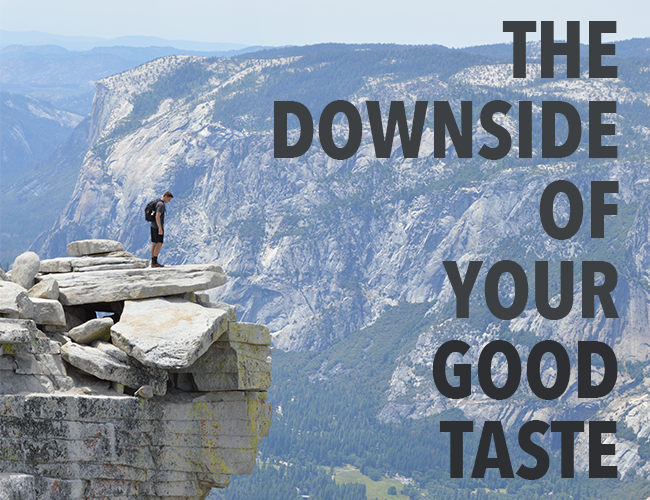 Good Writing: The Downside of Your Good Taste