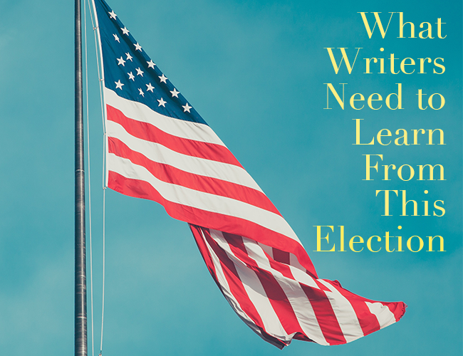 What Writers Need to Learn From This Election